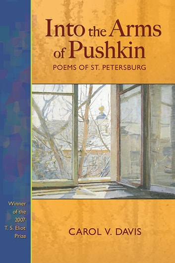 Into the Arms of Pushkin - Poems of St. Petersburg ebook by Carol V. Davis