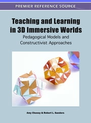 Teaching and Learning in 3D Immersive Worlds - Pedagogical Models and Constructivist Approaches ebook by Amy Cheney,Robert L. Sanders