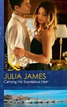 Carrying His Scandalous Heir (Mills & Boon Modern) (Mistress to Wife, Book 2) ebook by Julia James