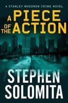 A Piece of the Action ebook by Stephen Solomita