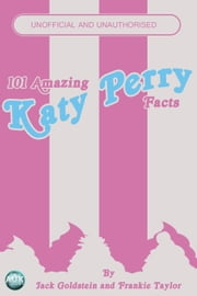101 Amazing Katy Perry Facts ebook by Jack Goldstein