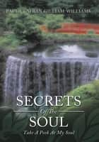Secrets Of The Soul ebook by Paula LaFran Gilliam-Williams