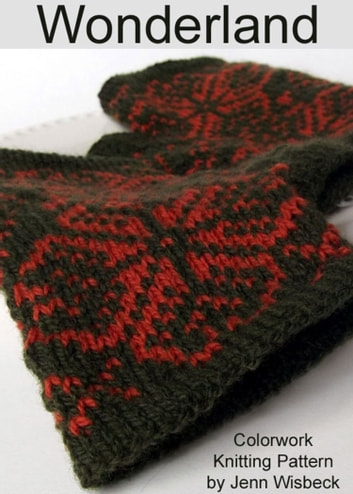 Wonderland Colorwork Wrist Warmers Knitting Pattern ebook by Jenn Wisbeck