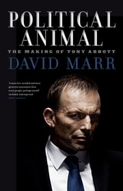 Political Animal - The Making of Tony Abbott ebook by David Marr