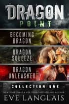 Dragon Point: Collection One - Books 1 - 3 ekitaplar by Eve Langlais