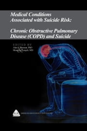 Medical Conditions Associated with Suicide Risk: Chronic Obstructive Pulmonary Disease (COPD) and Suicide ebook by Dr. Alan L. Berman
