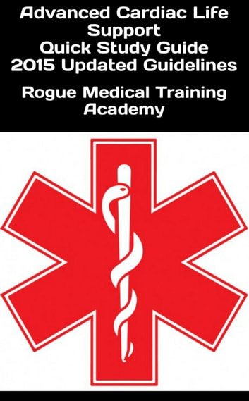 Advanced Cardiac Life Support Quick Study Guide 2015 Updated Guidelines ebook by Rogue Medical Training Academy