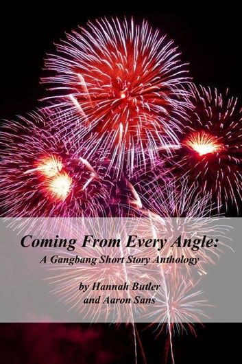 Coming From Every Angle: A Gangbang Short Story Anthology ebook by Hannah Butler