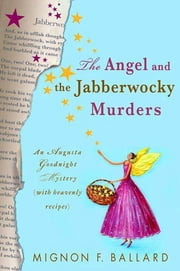 The Angel and the Jabberwocky Murders - An Augusta Goodnight Mystery (with Heavenly Recipes) ebook by Mignon F. Ballard