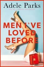 Men I've Loved Before - An unputdownable tale of modern-day marriage ebook by Adele Parks