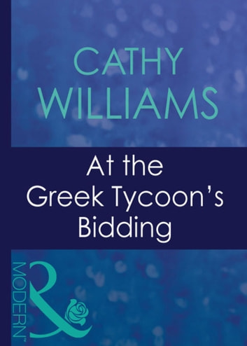 At The Greek Tycoon's Bidding (Mills & Boon Modern) (Greek Tycoons, Book 22) ebook by Cathy Williams
