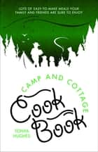 Camp and Cottage Cookbook ebook by Tonya Hughes