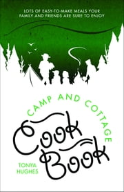 Camp and Cottage Cookbook ebook by Kobo.Web.Store.Products.Fields.ContributorFieldViewModel