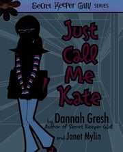 Just Call Me Kate ebook by Dannah K. Gresh,Janet Mylin