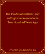 The Pirates Of Malabar, And An Englishwoman In India Two Hundred Years Ago ebook by COLONEL JOHN BIDDULPH