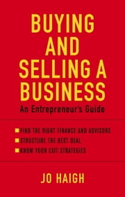 Buying And Selling A Business - An Entrepreneur's Guide ebook by Jo Haigh