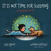 It Is Not Time for Sleeping ebook by Lisa Graff,Lauren Castillo