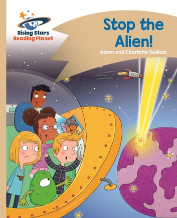 Reading Planet - Stop the Alien! - Gold: Comet Street Kids ePub ebook by Adam Guillain,Charlotte Guillain