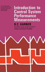 Introduction to Control System Performance Measurements: The Commonwealth and International Library: Automatic Control Division ebook by Garner, K. C.
