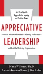 Appreciative Leadership: Focus on What Works to Drive Winning Performance and Build a Thriving Organization ebook by Diana Whitney, Amanda Trosten-Bloom, Kae Rader