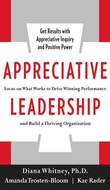 Appreciative leadership focus on what works to drive winning appreciative leadership focus on what works to drive winning performance and build a thriving organization fandeluxe Gallery