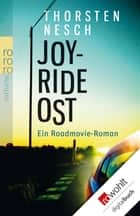 Joyride Ost - Ein Roadmovie-Roman ebook by Thorsten Nesch