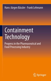 Containment Technology - Progress in the Pharmaceutical and Food Processing Industry ebook by Hans-Jürgen Bässler,Frank Lehmann