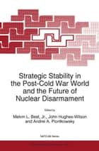 Strategic Stability in the Post-Cold War World and the Future of Nuclear Disarmament ebook by Melvin L. Best, Jr., John Hughes-Wilson,...