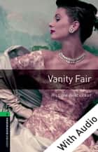 Vanity Fair - With Audio Level 6 Oxford Bookworms Library ebook by William Thackeray