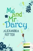 Me and Mr Darcy ebook by Alexandra Potter