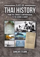 Slices of Thai History ebook by Duncan Stearn