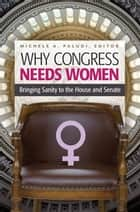 Why Congress Needs Women: Bringing Sanity to the House and Senate ebook by Michele A. Paludi