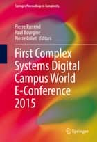 First Complex Systems Digital Campus World E-Conference 2015 ebook by Pierre Parrend,Paul Bourgine,Pierre Collet