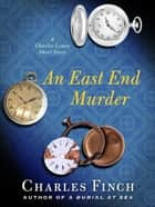An East End Murder ebook by Charles Finch