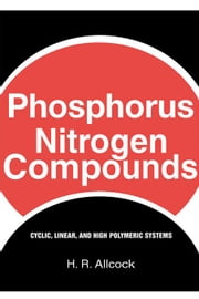 Phosphorus-Nitrogen Compounds: Cyclic, Linear, and High Polymeric Systems ebook by Allcock, H
