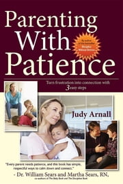 Parenting With Patience - Turn frustration into connection with 3 easy steps ebook by Judy L Arnall