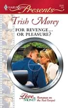 For Revenge...Or Pleasure? ebook by Trish Morey