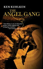 The Angel Gang ebook by Kuhlken, Ken