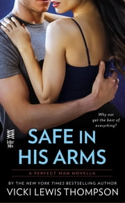 Safe in His Arms (Novella) - The Perfect Man ebook by Vicki Lewis Thompson