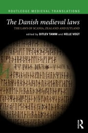 The Danish Medieval Laws - the laws of Scania, Zealand and Jutland ebook by Ditlev Tamm, Helle Vogt