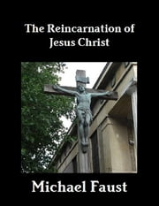 The Reincarnation of Jesus Christ ebook by Michael Faust