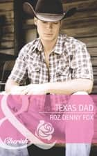Texas Dad (Mills & Boon Cherish) (Fatherhood, Book 43) ebook by Roz Denny Fox