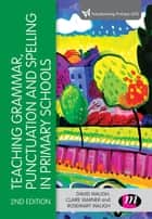 Teaching Grammar, Punctuation and Spelling in Primary Schools ebook by David Waugh, Claire Warner, Rosemary Waugh