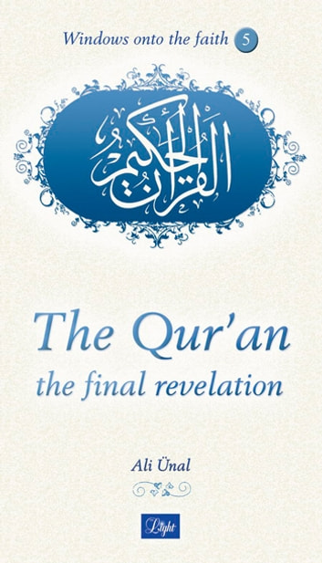Windows Onto the Faith 5 - The Qur'an The Final Revelation ebook by Ali Ünal