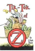 The Illustrated Tik-Tok of Oz eBook by L. Frank Baum