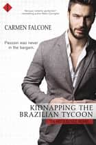 Kidnapping the Brazilian Tycoon ebook by Carmen Falcone