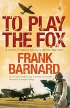 To Play the Fox ebook by Frank Barnard