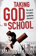 Taking God to School ebook by Marion Maddox