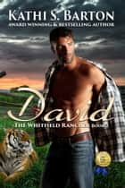 David - The Whitfield Rancher ebook by Kathi S. Barton