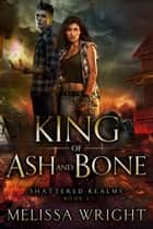 King of Ash and Bone ebook by Melissa Wright